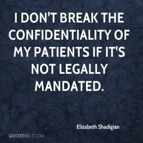 Elizabeth Shadigian - I don't break the confidentiality of my patients if it's not legally mandated.