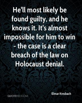 Elmar Kresbach - He'll most likely be found guilty, and he knows it. It's almost impossible for him to win - the case is a clear breach of the law on Holocaust denial.