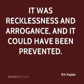 Eric Kaplan - It was recklessness and arrogance, and it could have been prevented.