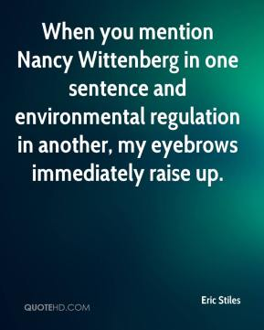 Eric Stiles - When you mention Nancy Wittenberg in one sentence and environmental regulation in another, my eyebrows immediately raise up.
