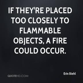If they're placed too closely to flammable objects, a fire could occur.