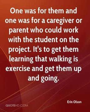 Erin Olson - One was for them and one was for a caregiver or parent who could work with the student on the project. It's to get them learning that walking is exercise and get them up and going.