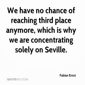 We have no chance of reaching third place anymore, which is why we are concentrating solely on Seville.