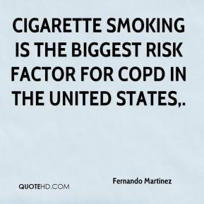 Fernando Martinez - Cigarette smoking is the biggest risk factor for COPD in the United States.