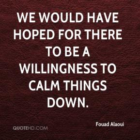 Fouad Alaoui - We would have hoped for there to be a willingness to calm things down.