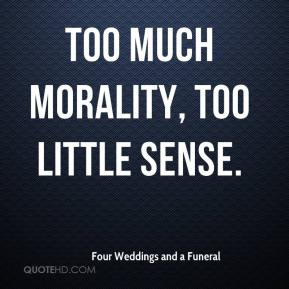 too much morality, too little sense.