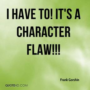 Frank Gorshin - I have to! It's a character flaw!!!