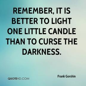 Frank Gorshin - Remember, it is better to light one little candle than to curse the darkness.