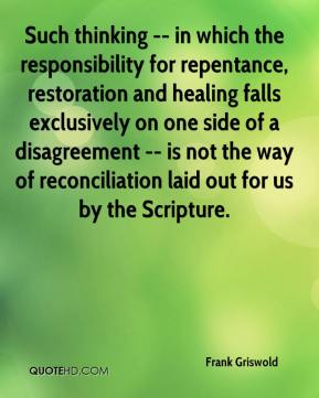 Such thinking -- in which the responsibility for repentance, restoration and healing falls exclusively on one side of a disagreement -- is not the way of reconciliation laid out for us by the Scripture.