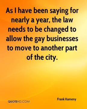 Frank Kameny - As I have been saying for nearly a year, the law needs to be changed to allow the gay businesses to move to another part of the city.