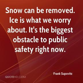 Frank Supovitz - Snow can be removed. Ice is what we worry about. It's the biggest obstacle to public safety right now.