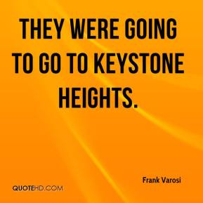 Frank Varosi - They were going to go to Keystone Heights.
