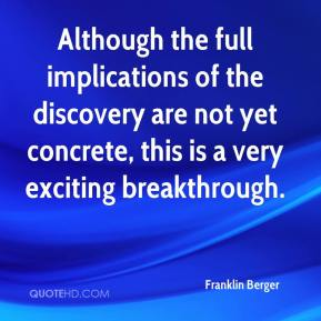 Although the full implications of the discovery are not yet concrete, this is a very exciting breakthrough.