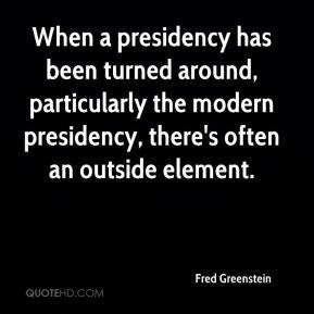 Fred Greenstein - When a presidency has been turned around, particularly the modern presidency, there's often an outside element.