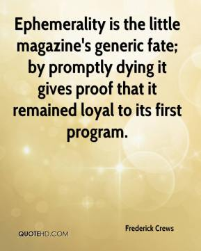 Ephemerality is the little magazine's generic fate; by promptly dying it gives proof that it remained loyal to its first program.
