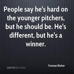 Furman Bisher - People say he's hard on the younger pitchers, but he should be. He's different, but he's a winner.
