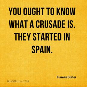 Furman Bisher - You ought to know what a crusade is. They started in Spain.