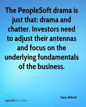 Gary Abbott - The PeopleSoft drama is just that: drama and chatter. Investors need to adjust their antennas and focus on the underlying fundamentals of the business.