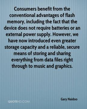 Gary Naidoo - Consumers benefit from the conventional advantages of flash memory, including the fact that the device does not require batteries or an external power supply. However, we have now introduced even greater storage capacity and a reliable, secure means of storing and sharing everything from data files right through to music and graphics.