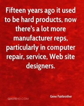 Fifteen years ago it used to be hard products, now there's a lot more manufacturer reps, particularly in computer repair, service, Web site designers.