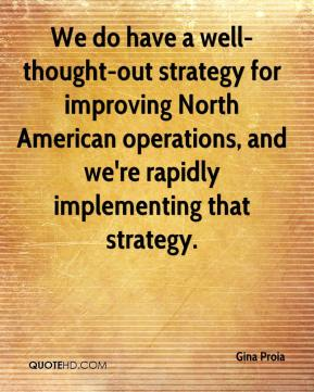 Gina Proia - We do have a well-thought-out strategy for improving North American operations, and we're rapidly implementing that strategy.