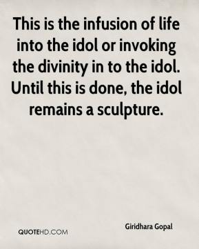 Giridhara Gopal - This is the infusion of life into the idol or invoking the divinity in to the idol. Until this is done, the idol remains a sculpture.