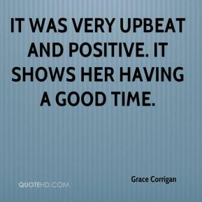 Grace Corrigan - It was very upbeat and positive. It shows her having a good time.