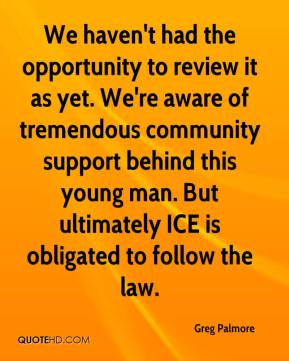 Greg Palmore - We haven't had the opportunity to review it as yet. We're aware of tremendous community support behind this young man. But ultimately ICE is obligated to follow the law.