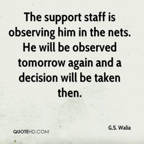 G.S. Walia - The support staff is observing him in the nets. He will be observed tomorrow again and a decision will be taken then.