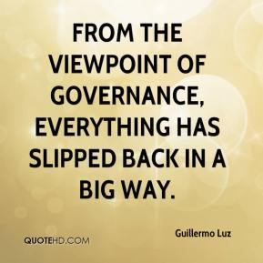 Guillermo Luz - From the viewpoint of governance, everything has slipped back in a big way.