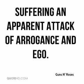 Guns N' Roses - suffering an apparent attack of arrogance and ego.