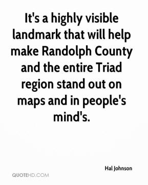 Hal Johnson - It's a highly visible landmark that will help make Randolph County and the entire Triad region stand out on maps and in people's mind's.