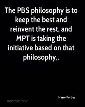 Harry Forbes - The PBS philosophy is to keep the best and reinvent the rest, and MPT is taking the initiative based on that philosophy.