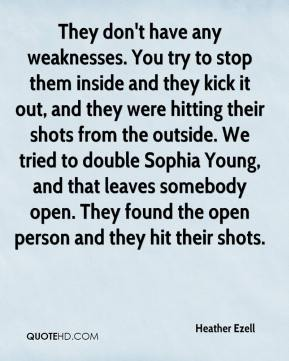 They don't have any weaknesses. You try to stop them inside and they kick it out, and they were hitting their shots from the outside. We tried to double Sophia Young, and that leaves somebody open. They found the open person and they hit their shots.
