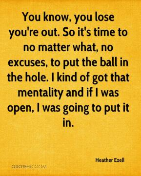 You know, you lose you're out. So it's time to no matter what, no excuses, to put the ball in the hole. I kind of got that mentality and if I was open, I was going to put it in.