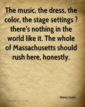 The music, the dress, the color, the stage settings ? there's nothing in the world like it. The whole of Massachusetts should rush here, honestly.