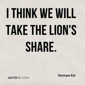 Hermann Eul - I think we will take the lion's share.