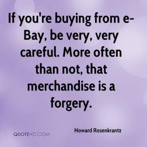 If you're buying from e-Bay, be very, very careful. More often than not, that merchandise is a forgery.