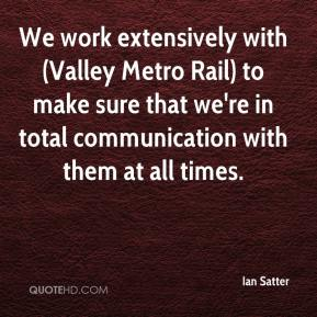 Ian Satter - We work extensively with (Valley Metro Rail) to make sure that we're in total communication with them at all times.