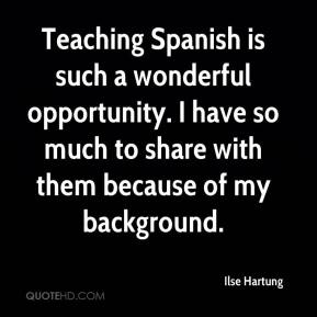 Ilse Hartung - Teaching Spanish is such a wonderful opportunity. I have so much to share with them because of my background.