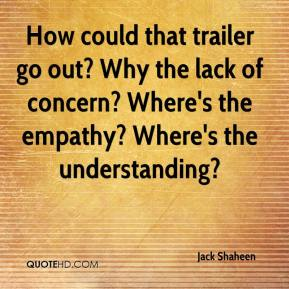 Jack Shaheen - How could that trailer go out? Why the lack of concern? Where's the empathy? Where's the understanding?