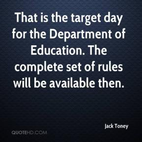 Jack Toney - That is the target day for the Department of Education. The complete set of rules will be available then.