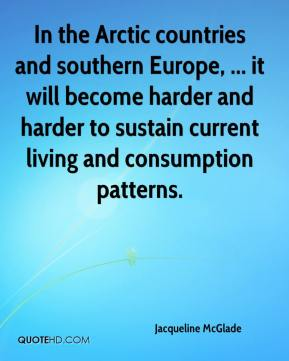 In the Arctic countries and southern Europe, ... it will become harder and harder to sustain current living and consumption patterns.