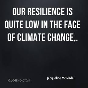 Our resilience is quite low in the face of climate change.