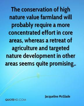 Jacqueline McGlade - The conservation of high nature value farmland will probably require a more concentrated effort in core areas, whereas a retreat of agriculture and targeted nature development in other areas seems quite promising.