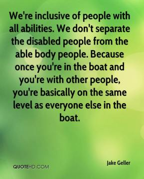 Jake Geller - We're inclusive of people with all abilities. We don't separate the disabled people from the able body people. Because once you're in the boat and you're with other people, you're basically on the same level as everyone else in the boat.