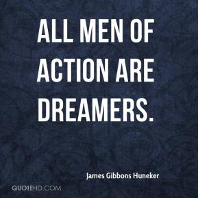 All men of action are dreamers.