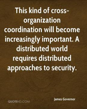 This kind of cross-organization coordination will become increasingly important. A distributed world requires distributed approaches to security.