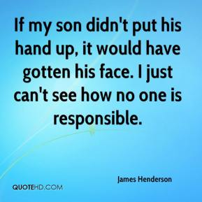 James Henderson - If my son didn't put his hand up, it would have gotten his face. I just can't see how no one is responsible.