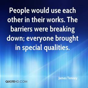 People would use each other in their works. The barriers were breaking down; everyone brought in special qualities.